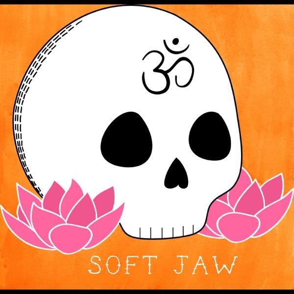 Soft Jaw Podcast