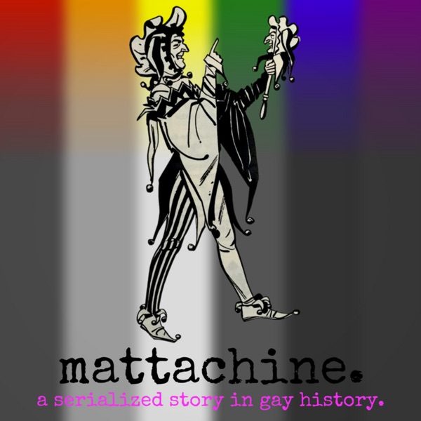 Mattachine: A Serialized Story in Gay History