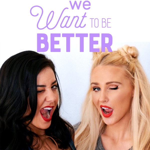 We Want To Be Better Podcast