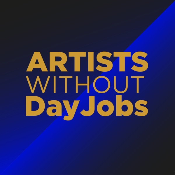 Artists Without DayJobs | Creators | Artists | Empowerment | Musicians | Business