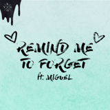 Kygo & Miguel - Remind Me to Forget MP3