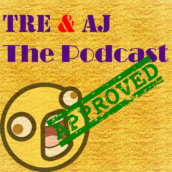 Tre and AJ: The Podcast