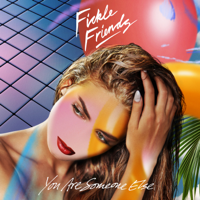 You Are Someone Else - Fickle Friends