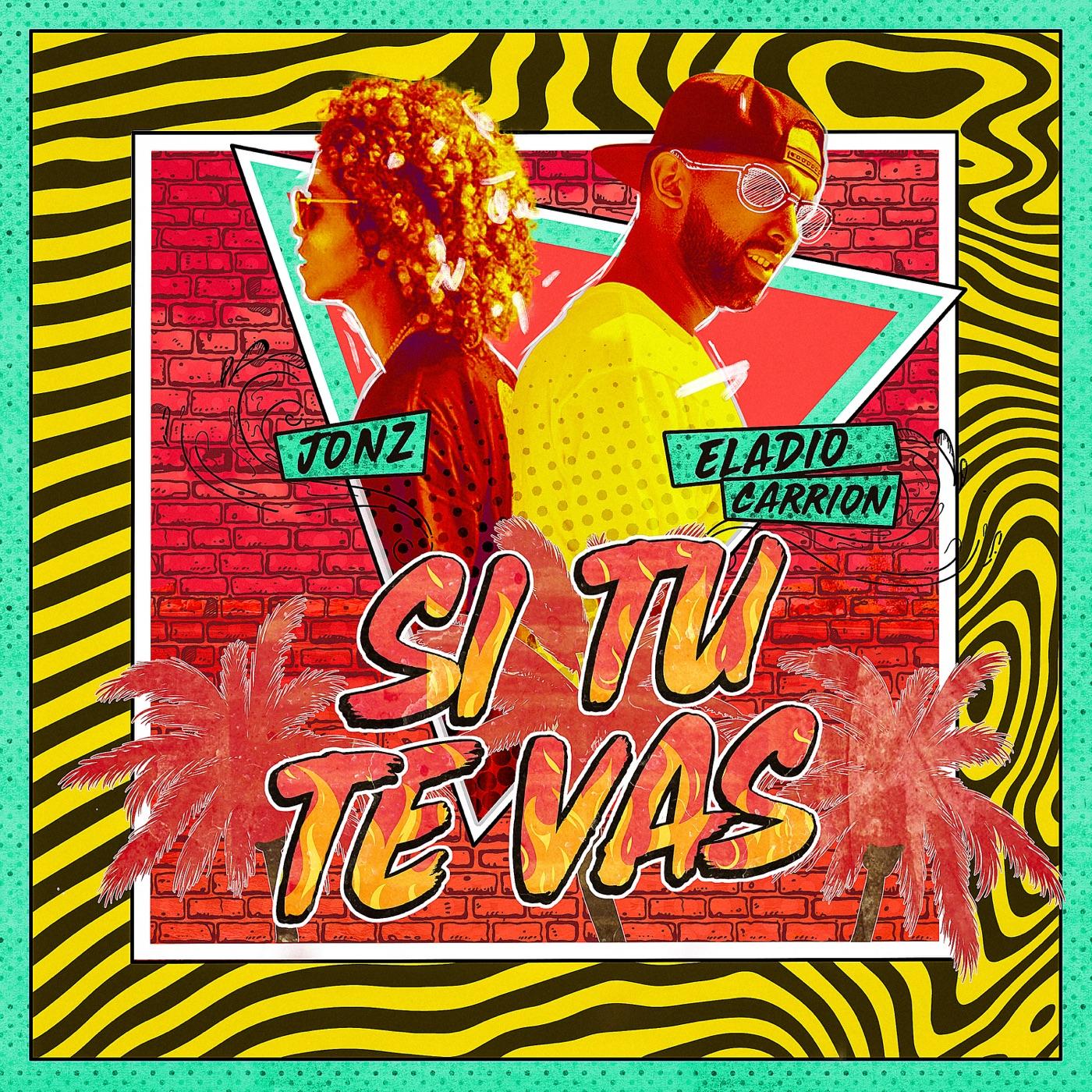 Eladio Carrion & Jon Z - Si Tu Te Vas - Single Cover