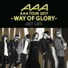 81. AAA DOME TOUR 2017 -WAY OF GLORY- SET LIST - AAA