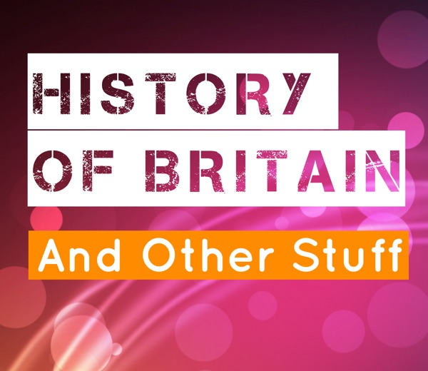 History Of Britain And Other Stuff