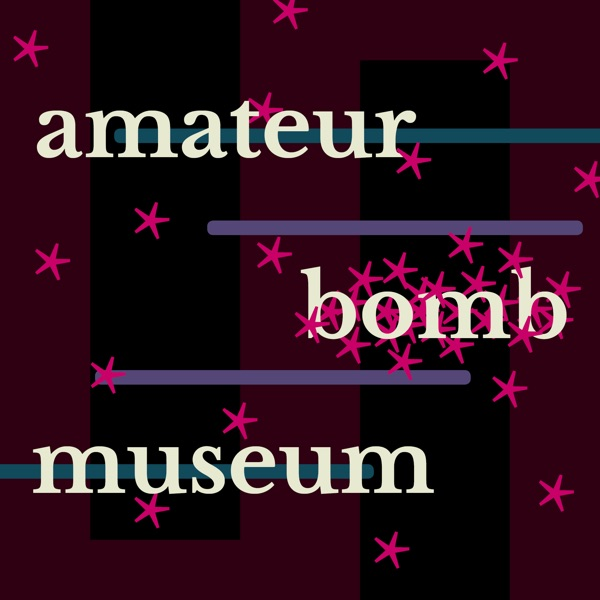 amateur bomb museum: a poetry podcast