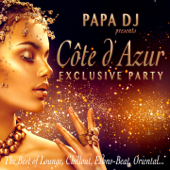 Papa DJ Presents Côte D'azur Exclusive Party (The Best of Lounge, Chillout, Ethno-Beat, Oriental...)