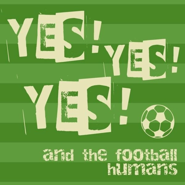 Yes!Yes!Yes! & the Football Humans