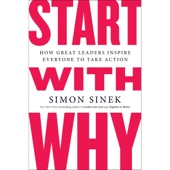 Start with Why: How Great Leaders Inspire Everyone to Take Action (Unabridged) - Simon Sinek