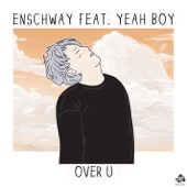 Over U (feat. Yeah Boy) [Free mp3 Download songs and listen music]