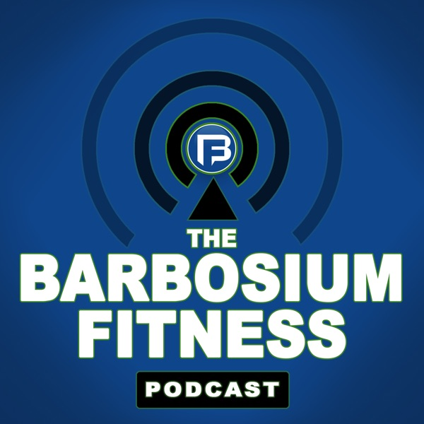 The Barbosium Fitness Podcast
