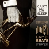 Can't get no Sleep: DISCO HOUSE Powered by BAMBI BEATS (Compiled by ZAPPI Ibiza)