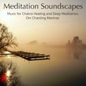 Meditation Soundscapes – Music for Chakra Healing and Deep Meditation, Om Chanting Mantras - Meditation Guru Mantra Om