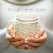 Lovely Cozy Jazz: Relaxing Café Jazz for Lazy Morning and Long Autumn Evenings, Smooth Jazz for Total Rest, Coffee and Tea Break
