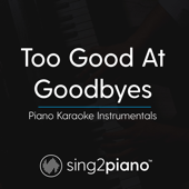 Too Good at Goodbyes (Higher Key - Originally Performed by Sam Smith) [Piano Karaoke Version]