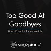 Too Good at Goodbyes (Originally Performed by Sam Smith) [Piano Karaoke Version]
