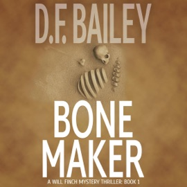 Bone Maker: Will Finch Mystery Thriller Series, Book 1 (Unabridged) - D. F. Bailey mp3 listen download