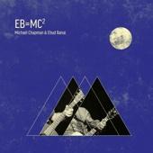 EB=MC² - Michael Chapman & Ehud Banai