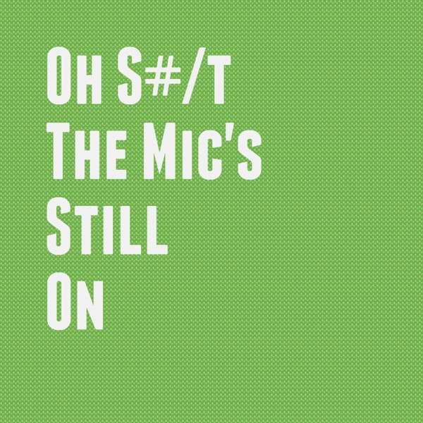 Oh S#/t The Mic's Still On