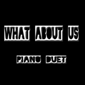 What About Us (Piano Duet)