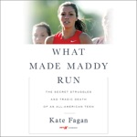 What Made Maddy Run: The Secret Struggles and Tragic Death of an All-American Teen (Unabridged)