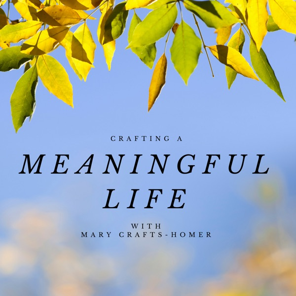 Crafting a Meaningful Life with Mary Crafts-Homer
