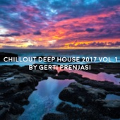 Chillout Deep House 2017, Vol. 1 (Mixed By Gerti Prenjasi)