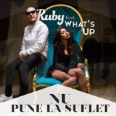 Nu Pune La Suflet (feat. What's Up) - Ruby