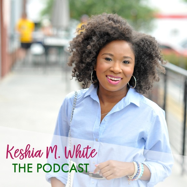 Keshia M White's Podcast