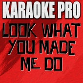 Look What You Made Me Do (Originally Performed by Taylor Swift) [Karaoke Version]