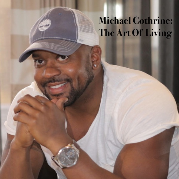 Mike Cothrine-The Art Of Living's podcast