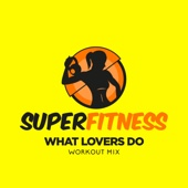 What Lovers Do (Workout Mix 132 bpm)