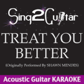 Treat You Better (Originally Performed by Shawn Mendes) [Acoustic Guitar Karaoke]