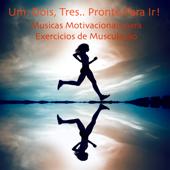 Um, Dois, Trez.. Pronto Para Ir: Musicas Motivacionais para Exercicios de Musculação
