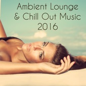 Ambient Lounge & Chill Out Music 2016