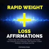 Rapid Weight Loss Affirmations: Positive Daily Affirmations to Help you Lose Weight Fast Using the Law of Attraction, Self-Hypnosis, Guided Meditation and Sleep Learning (Unabridged) - Stephens Hyang