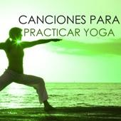 Canciones para Practicar Yoga - Música para Clases de Yoga, Meditar y Relajarse Profundamente