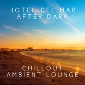 Hotel del Mar After Dark: Chillout Ambient Lounge Collection, Music for Champagne Cocktails Party, Summer Time in Ibiza, Relaxing Instrumental Vibrations for Rest & Relax