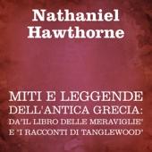 """Miti e leggende dell'antica Grecia: da""""Il libro delle meraviglie"""" e """"I racconti di Tanglewood"""" - Nathaniel Hawthorne"""