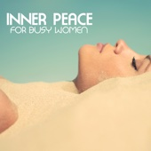Inner Peace for Busy Women - Soothing Music to Calm Down, Easy Listening Stress Reduction Songs