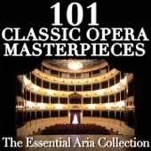 101 Classic Opera Masterpieces: The Essential Aria Collection