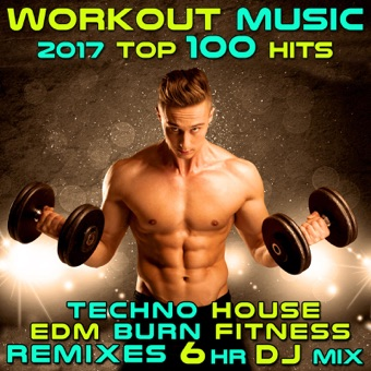 Workout Music 2017 Top 100 Hits Techno House Edm Burn Fitness Remixes 6 Hr DJ Mix – Workout Electronica