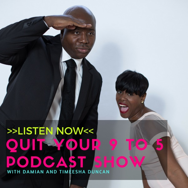 The Quit Your 9 to 5 Podcast Show