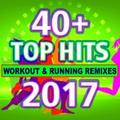 40 + Top Hits Workout & Running Remixes 2017 - Various Artists