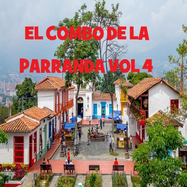 El Combo de la Parranda, Vol. 4 | Oscar Rodriguez, El Guasca de Rionegro, La Jacinta