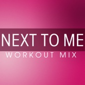 Next to Me (Workout Extended Remix)