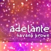 Adelante (Soriani & Facchini Soulful Mix) - Single, Havana Brown