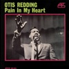 Pain In My Heart, Otis Redding