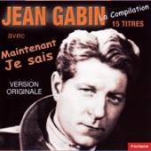 15 titres de Jean Gabin: Maintenant je sais